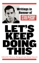 Let's Keep Doing This: Writings in Honour of Stan Persky