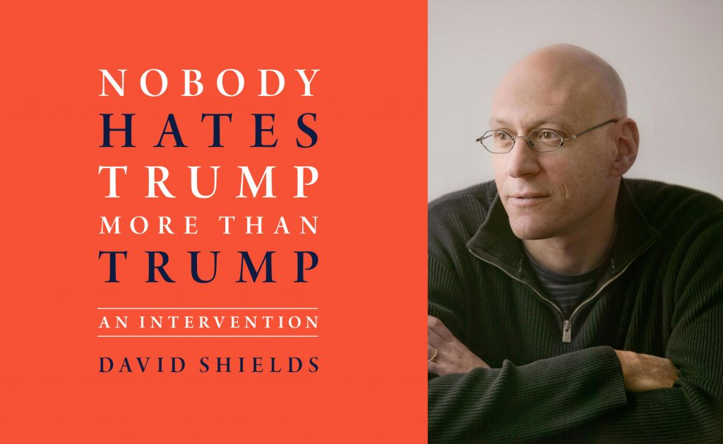 David Shields - Nobody Hates Trump More Than Trump