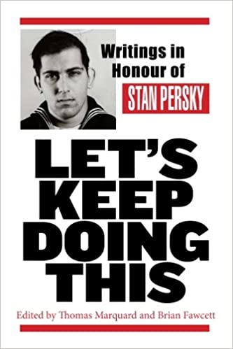 Let's Keep Doing This- Writings in Honour of Stan Persky